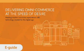 E-guide: Delivering omnicommerce at the speed of desire
